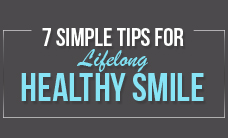 7 Tips Get For a Lifelong Healthy Smile
